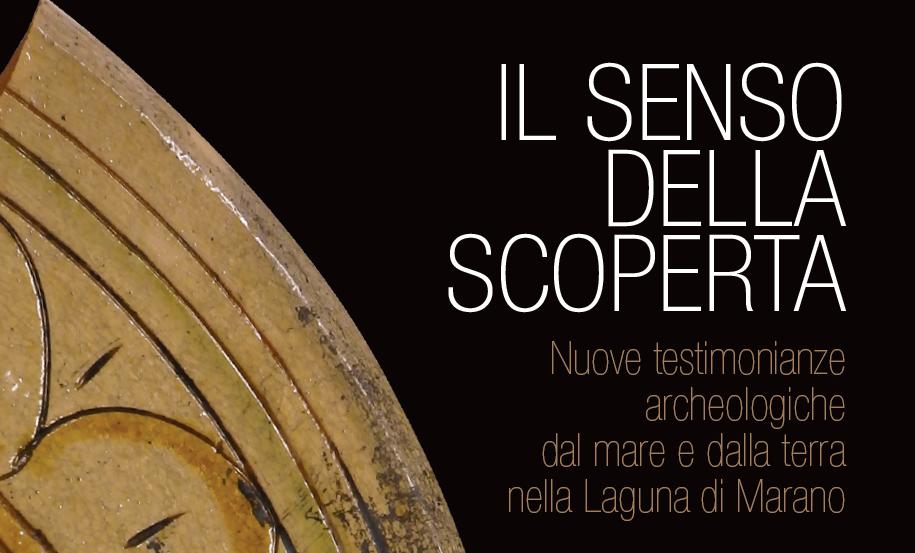 mostra 'IL SENSO DELLA SCOPERTA'-Nuove testimonianze archeologiche dal mare e dalla terra nella Laguna di Marano